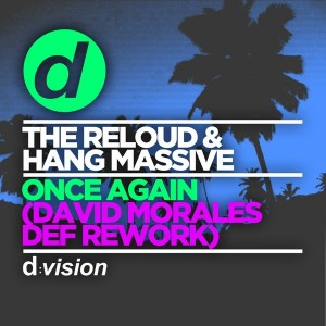 The Reloud & Hang Massive - Once Again (David Morales Def Rework) [D Vision]