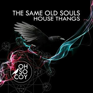 The Same Old Souls - House Thangs [Oh So Coy Recordings]