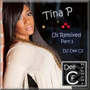 Tina P - US Remixed, Pt. 1 [Dee Cf Records]