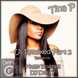 Tina P. & DJ Dee Cf - US Remixed, Pt. 2 [Dee Cf Records]