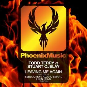 Todd Terry vs. Stuart Ojelay - Leaving Me Again (Remixes) [Phoenix Music]