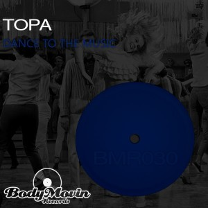 Topa - Dance To The Music [Body Movin Records]