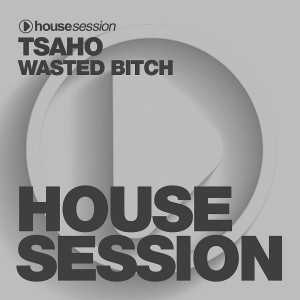 Tsaho - Wasted Bitch [Housesession Records]