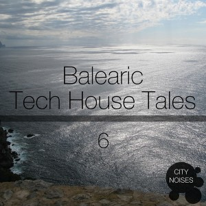 Various Artists - Balearic Tech House Tales, Vol. 6 [City Noises]