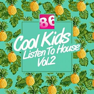 Various Artists - Cool Kids Listen To House, Vol. 2 [Club 86 Recordings]