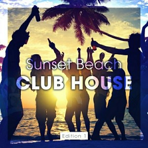 Various Artists - Sunset Beach Club House, Edition 1 [Club Cuts]