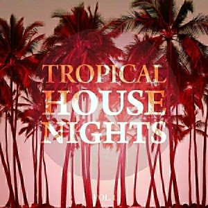 Various Artists - Tropical House Nights, Vol. 1 [Club Cuts]
