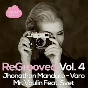 Varo, Mr. Vaulin & Jhonatan Mandato - ReGrooved, Vol. 4 [Heavenly Bodies Records]