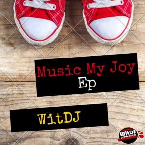 WitDJ - Music My Joy [WitDJ Productions PTY LTD]