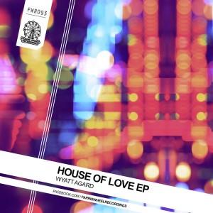 Wyatt Agard - House of Love EP [Farris Wheel Recordings]