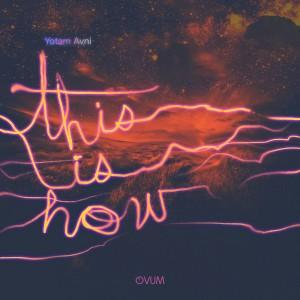 Yotam Avni - This Is How [Ovum Recordings]