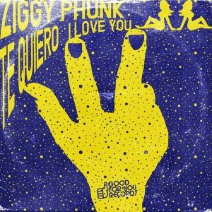 Ziggy Phunk - Te Quiero [Good For You Records]