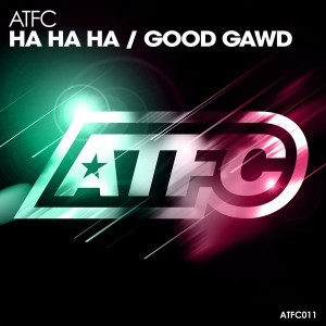 ATFC - Ha Ha Ha - Good Gawd [ATFC Music]