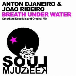 Anton Djaneiro & Joao Ribeiro - Breath Under Water [Soul Mjuzieek Digital]
