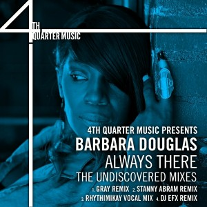 Barbara Douglas - Always There. The Undiscovered Mixes [4th Quarter Music]