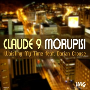Claude 9 Morupisi feat.. Darian Crouse - Wasting My Time [Inspired Music Group]