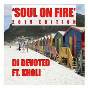 DJ Devoted feat.. Kholi - Soul On Fire (2015 Edition) [Devoted Music]