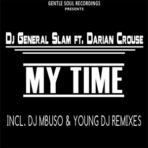 DJ General Slam feat. Darian Crouse - My Time [Gentle Soul Recordings]