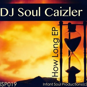 DJ Soul Caizler - How Long EP [Infant Soul Productions]