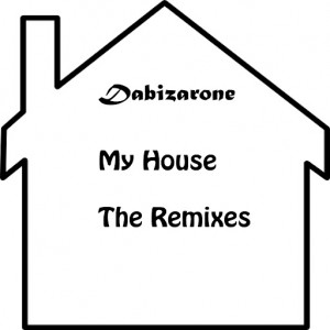 Dabizarone - My House - The Remixes [Bizar Recordings]