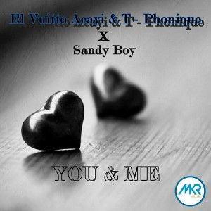 El Vuitto Acayi & T- Phonique Feat. Sandy Boy - You & Me [MKR MUSIC (PTY) Ltd]