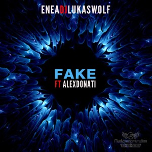 Enea Dj & DJ Lukas Wolf feat. Alex Donati - Fake [Madzonegeneration Records]
