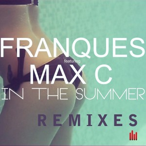Franques - In the Summer (Remixes) [feat. Max C] [Future Soundz]