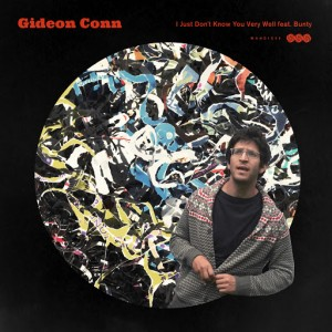 Gideon Conn - I Just Don't Know You Very Well [Wah Wah 45s]