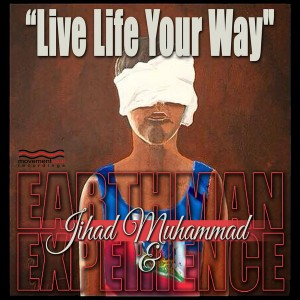 Jihad Muhammad & Earthman Experience - Live Life Your Way [Movement Soul]
