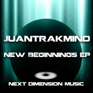 Juantrakmind - New Beginnings EP [Next Dimension Music]
