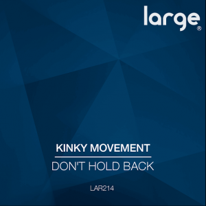 Kinky Movement - Don't Hold Back [Large Music]