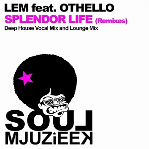 LEM feat. Othello - Splendor Life (Remixes) [Soul Mjuzieek Digital]