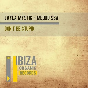 Layla Mystic & Medud Ssa - Don't Be Stupid [Ibiza Organic Records]