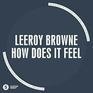 Leeroy Browne - How Does It Feel [Suicide Robot]
