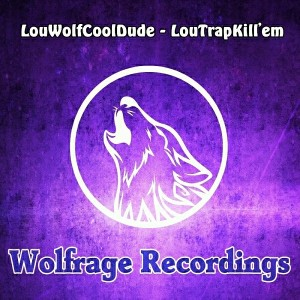 LouWolfCoolDude - LouTrapKill'em [Wolfrage Recordings]