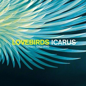 Lovebirds feat. Galliano - Icarus [Teardrop Music]