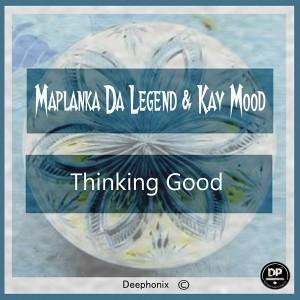 Maplanka Da Legend & Kay Mood - Thinking Good EP [Deephonix Records]