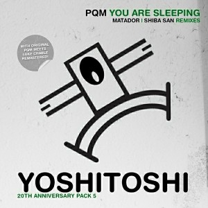 PQM - You Are Sleeping (Remixes) [Yoshitoshi Recordings]