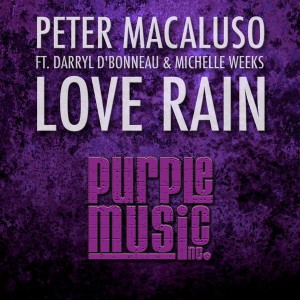 Peter Macaluso feat.Darryl D'Bonneau & Michelle Weeks - Love Rain [Purple Music]