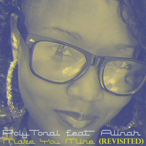 PolyTonal Feat. Alinah - Make You Mine (Revisited) [The Big R Music Production]