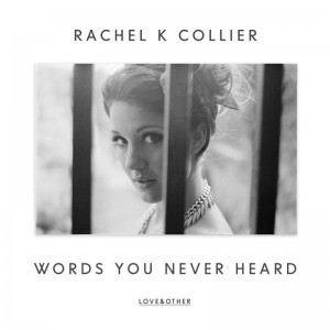 Rachel K Collier - Words You Never Heard [Love & Other]