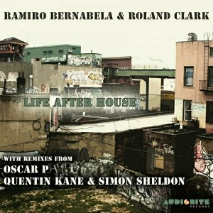 Ramiro Bernabela & Roland Clark - Life After House [Audiobite Records]