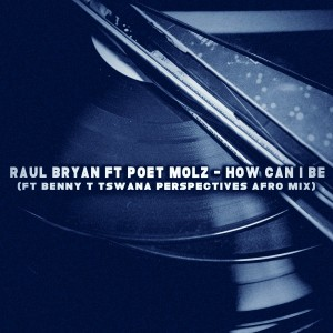 Raul Bryan & Poet Molz - How Can I Be [Open Bar Music]