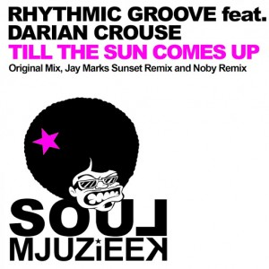 Rhythmic Groove feat. Darian Crouse - Til The Sun Comes Up [Soul Mjuzieek Digital]