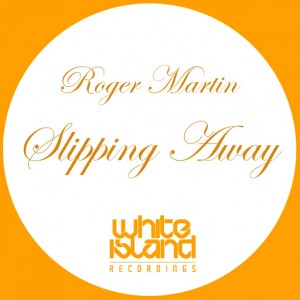 Roger Martin - Slipping Away [White Island Recordings]