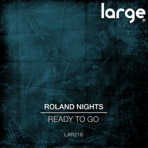 Roland Nights - Ready To Go [Large Music]