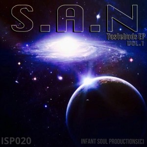 S.A.N - Tastebuds EP, Vol. 1 [Infant Soul Productions]