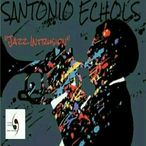Santonio Echols - Jazz Intrusion [Chapter 2 Recordings]