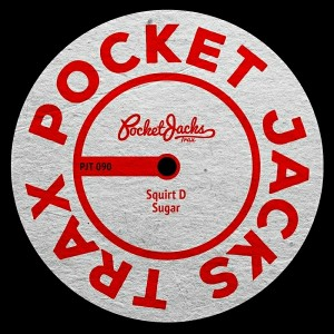 Squirt D - Sugar [Pocket Jacks Trax]