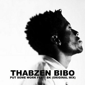 Thabzen Bibo Feat. BK - Put Some Work [Thabzen Bibo Music]